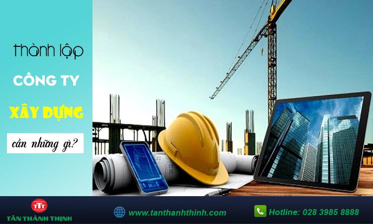 Thành lập công ty xây dựng cần gì?