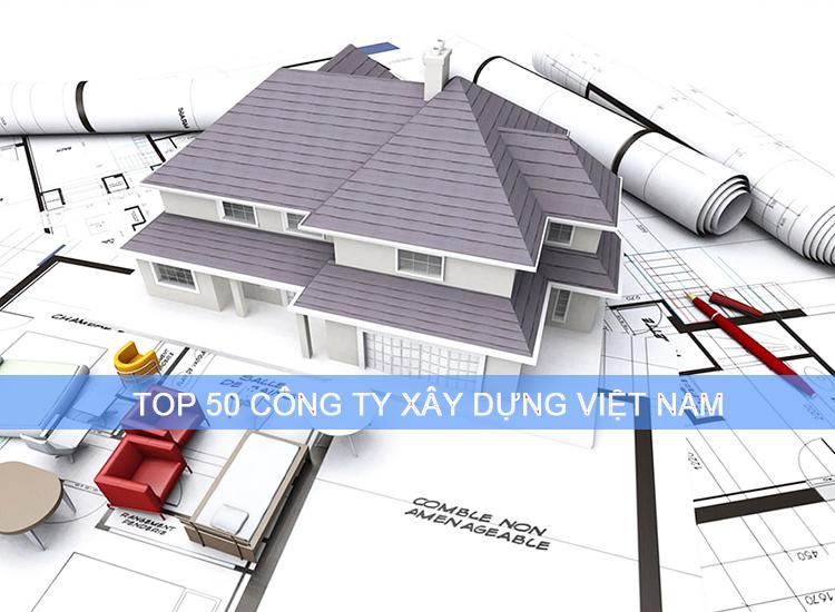 Top 50 công ty xây dựng ở Việt Nam